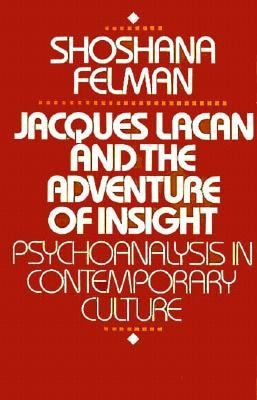 Jacques Lacan and the Adventure of Insight: Psychoanalysis in Contemporary Culture 9780674471207