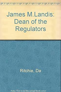 James M. Landis: Dean of the Regulators 9780674471719