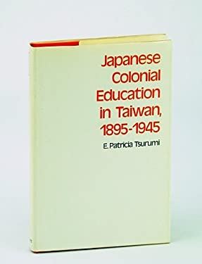 Japanese Colonial Eduacation in Taiwan, 1895-1945 9780674471870