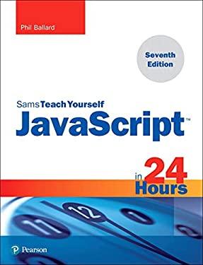 JavaScript in 24 Hours, Sams Teach Yourself (7th Edition)