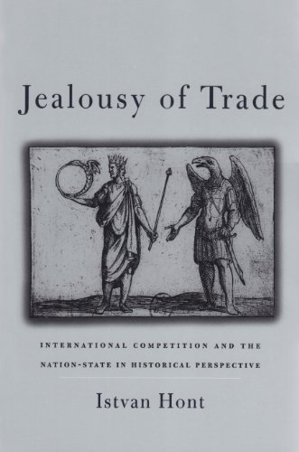Jealousy of Trade: International Competition and the Nation-State in Historical Perspective 9780674055773