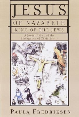 Jesus of Nazareth, King of the Jews: A Jewish Life and the Emergence of Christianity 9780679446750
