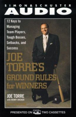 Joe Torre's Ground Rules: Twelve Keys to Managing Team Players, Tough Bosses, Setbacks, and Success 9780671045517