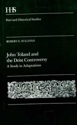 John Toland and the Deist Controversy: A Study in Adaptations, 9780674480506