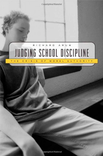 Judging School Discipline: The Crisis of Moral Authority 9780674011793