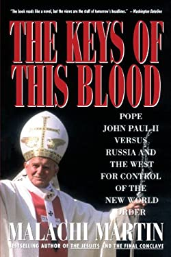 Keys of This Blood: Pope John Paul II Versus Russia and the West for Control of the New World Order 9780671747237