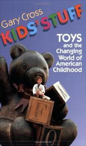 Kids' Stuff: Toys and the Changing World of American Childhood 2463867