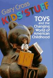 Kids' Stuff: Toys and the Changing World of American Childhood 2466899