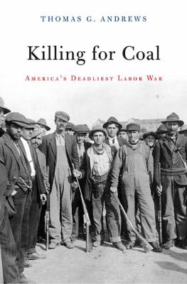 Killing for Coal: America's Deadliest Labor War 9780674046917