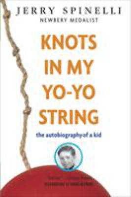 Knots in My Yo-Yo String: The Autobiography of a Kid - Spinelli, Jerry