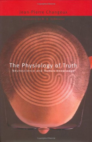 L'Homme de V?rit?: Neuroscience and Human Knowledge 9780674012837