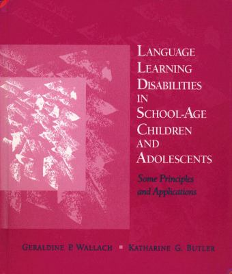 Language Learning Disabilities in School-Age Children and Adolescents: Some Principles and Applications 9780675221535