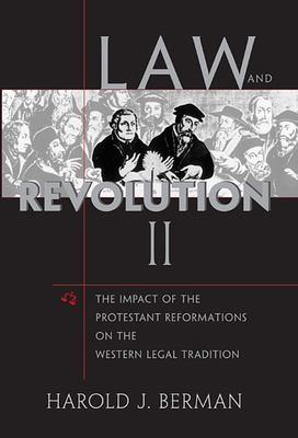Law and Revolution, II: The Impact of the Protestant Reformations on the Western Legal Tradition 9780674022300
