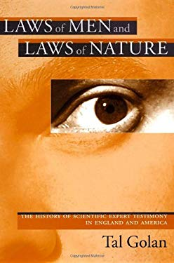 Laws of Men and Laws of Nature: The History of Scientific Expert Testimony in England and America 9780674012868