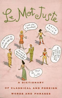 Le Mot Juste: A Dictionary of Classical and Foreign Words and Phrases 9780679734550