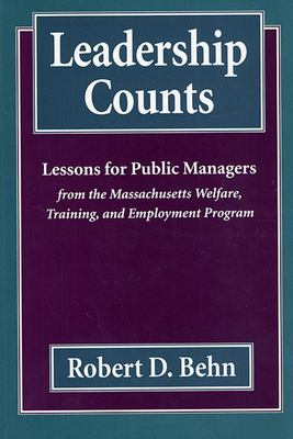 Leadership Counts: Lessons for Public Managers from the Massachusetts Welfare, Training, and Employment Program 9780674518537