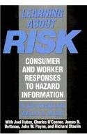 Learning about Risk: Consumer and Worker Responses to Hazard Information 9780674519152
