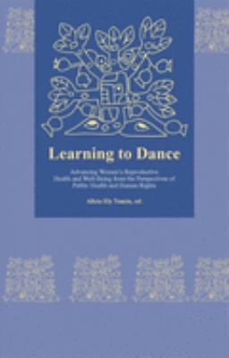 Learning to Dance: Advancing Women's Reproductive Health and Well-Being from the Perspectives of Public Health and Human Rights 9780674019485