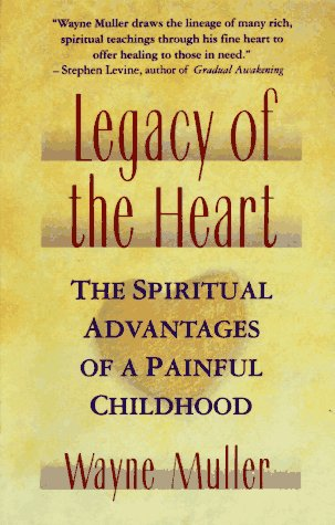 Legacy of the Heart: The Spiritual Advantage of a Painful Childhood 9780671797843