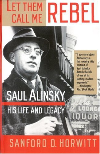 Let Them Call Me Rebel: Saul Alinsky: His Life and Legacy 9780679734185