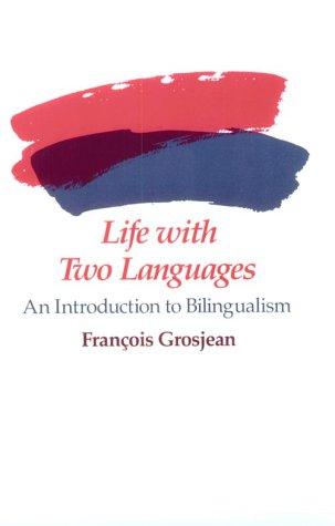 Life with Two Languages: An Introduction to Bilingualism 9780674530928