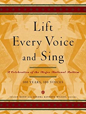 Lift Every Voice and Sing: A Celebration of the Negro National Anthem; 100 Years, 100 Voices 9780679463153