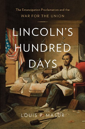 Lincoln's Hundred Days: The Emancipation Proclamation and the War for the Union 9780674066908