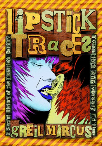 Lipstick Traces: A Secret History of the Twentieth Century 9780674034808