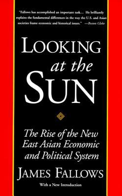 Looking at the Sun: The Rise of the New East Asian Economic and Political System 9780679761624