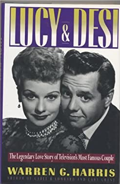 Lucy and Desi: Legendary Love Story of Television's Most Famous Couple - Harris, Warren G.