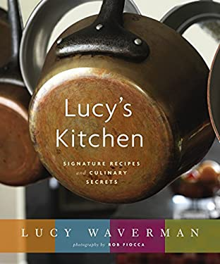 Lucy's Kitchen: Signature Recipes and Culinary Secrets 9780679314578