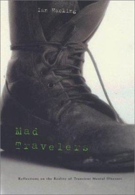 Mad Travelers: Reflections on the Reality of Transient Mental Illnesses 9780674009547