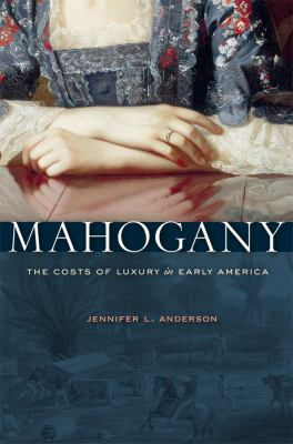Mahogany: The Costs of Luxury in Early America 9780674048713
