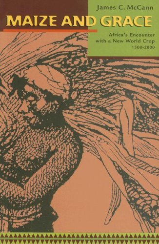 Maize and Grace: Africa's Encounter with a New World Crop, 1500-2000 9780674025578