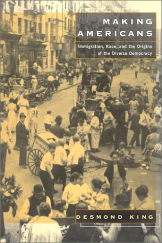 Making Americans: Immigration, Race, and the Origins of the Diverse Democracy 9780674008120