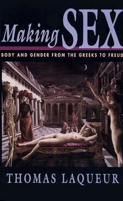 Making Sex: Body and Gender from the Greeks to Freud 9780674543553