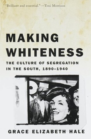 Making Whiteness: The Culture of Segregation in the South, 1890-1940 9780679776208