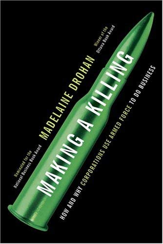 Making a Killing: How and Why Corporations Use Armed Force to Do Business 9780679312017