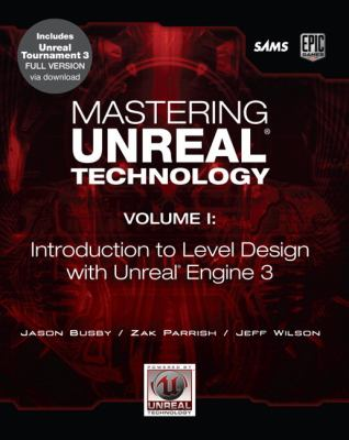 Mastering Unreal Technology, Volume I: Introduction to Level Design with Unreal Engine 3 [With CDROM] 9780672329913