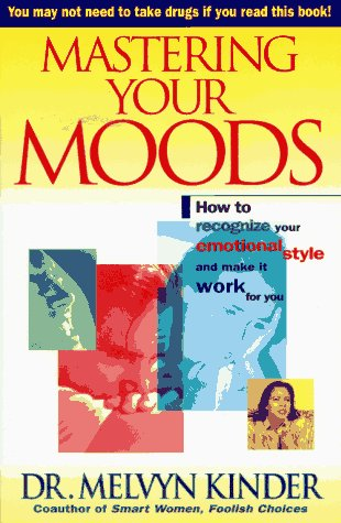 Mastering Your Moods: How to Recognize Your Emotional Style and Make It Work for You--Without Drugs 9780671505639