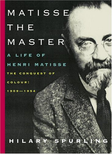 Matisse the Master: A Life of Henri Matisse: The Conquest of Colour: 1909-1954 9780679434290