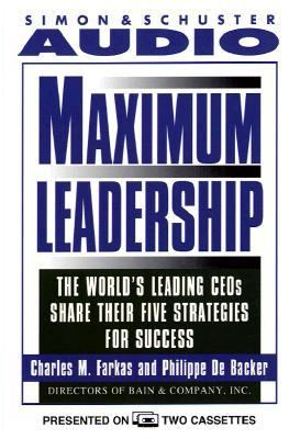 Maximum Leadership the World's Leading Ceos Share Their Five Strategies for Succ: The World's Leading Ceos Share Their Five Strategies for Success 9780671562571