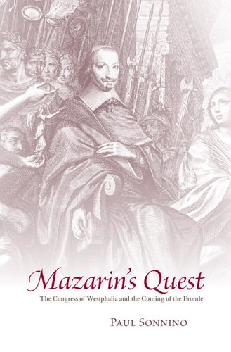 Mazarin's Quest: The Congress of Westphalia and the Coming of the Fronde 9780674031821