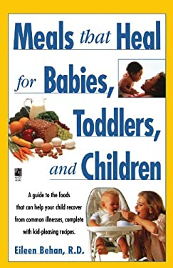 Meals That Heal for Babies, Toddlers, and Children: A Guide to the Foods That Can Help Your Child Recover from Common Illness 9780671529864