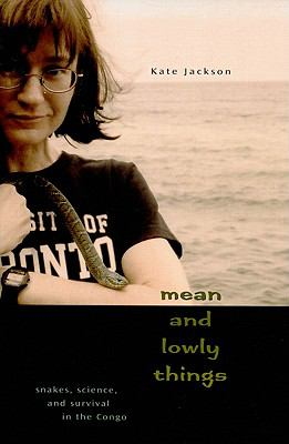 Mean and Lowly Things: Snakes, Science, and Survival in the Congo 9780674048423