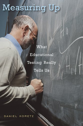 Measuring Up: What Educational Testing Really Tells Us 9780674028050