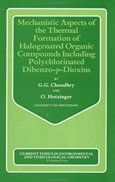 Mechanistic Aspects of the Thermal Formation of Halogenated Organic Compounds Including Polychlorinated Dibenzo-P-Dioxins 9780677061306