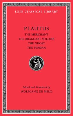 Plautus III: The Merchant, the Braggart Soldier, the Ghost, the Persian 9780674996823