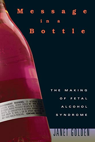 Message in a Bottle: The Making of Fetal Alcohol Syndrome 9780674022379