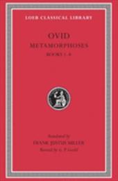 Metamorphoses, Volume I: Books 1-8